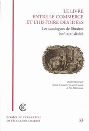 Le livre entre le commerce et l'histoire des idées ; les catalogues de libraires (XV-XIXe siècle) - Couverture - Format classique