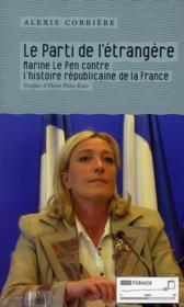 Le parti de l'étrangère ; Marine Le Pen contre l'histoire républicaine de la France - Couverture - Format classique