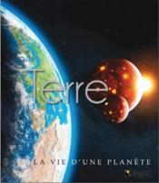 Terre ; la vie d'une planète - Couverture - Format classique