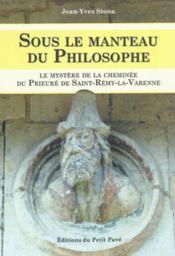 Sous le manteau du philosophe - le mystere de la cheminee du prieure de st-remy la varenne - Couverture - Format classique