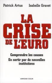 La crise de l'euro ; comprendre les causes ; en sortir par de nouvelles institutions - Couverture - Format classique