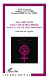 Socialisations, identités et résistances des romancières du Maghreb ; avoir voix au chapitre - Couverture - Format classique