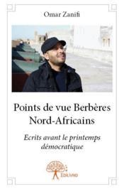 Points de vue Berbères nord-africains ; écrits avant le printemps démocratique - Couverture - Format classique