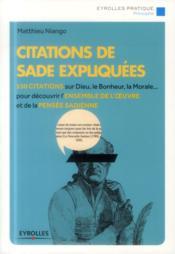 Citations de Sade expliquées ; 150 citations sur dieu, le bonheur, la morale pour découvrir l'ensemble de l'oeuvre et de la pensée sadienne - Couverture - Format classique