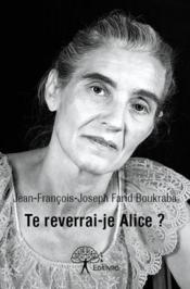 Te reverrai-je Alice ? - Couverture - Format classique