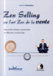 Zen selling ou l'art zen de la vente ; réconcilier philosophie zen et efficacité commerciale - Couverture - Format classique