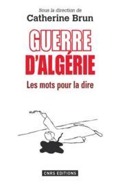 Guerre d'Algérie : les mots pour la dire - Couverture - Format classique