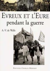 Evreux Et L'Eure Pendant La Guerre - Couverture - Format classique
