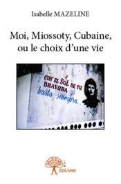 Moi, Miossoty, cubaine, ou le choix d'une vie - Couverture - Format classique