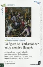 La figure de l'ambassadeur entre mondes éloignés - Couverture - Format classique