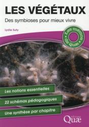 Les végétaux ; des symbioses pour mieux vivre ; les notions essentielles ; 22 schémas pédagogiques ; une synthèse par chapitre - Couverture - Format classique
