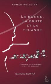 La bonne, la brute et la truande (Tonton, ses hommes, l'effet salaire) - Couverture - Format classique