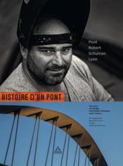 Histoire d'un pont ; pont Robert Schuman ; Lyon - Couverture - Format classique