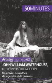 John William Waterhouse, le préraphaélite moderne ; un univers de mythes, de légendes et de passions - Couverture - Format classique