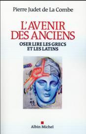 L'avenir des anciens ; oser lire les grecs et les latins - Couverture - Format classique