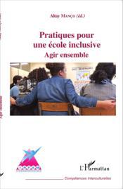 Pratiques pour une école inclusive ; agir ensemble - Couverture - Format classique
