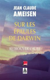 Sur les épaules de Darwin t.3 ; retrouver l'aube - Couverture - Format classique