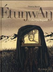 Etunwan ; celui qui regarde - Couverture - Format classique