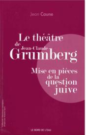 Le théâtre de Jean-Claude Grumberg, mise en pièces de la question juive - Couverture - Format classique