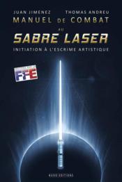 Manuel de combat au sabre laser ; initiation à l'escrime artistique - Couverture - Format classique