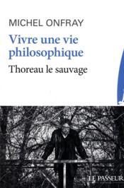 Vivre une vie philosophique ; Thoreau le sauvage - Couverture - Format classique