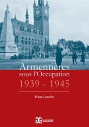 Armentières sous l'Occupation, 1939-1945 - Couverture - Format classique