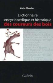 Dictionnaire Encyclopedique Et Historique Des Coureurs Des Bois - Couverture - Format classique