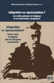 Intégration ou représentation ? ; les exilés polonais en Belgique et la construction européenne - Couverture - Format classique
