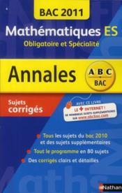 Annales ABC du bac ; sujets & corrigés ; mathématiques ; ES, obligatoire et spécialité ; bac 2011 - Couverture - Format classique