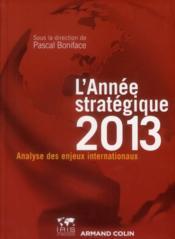 L'année stratégique 2013 ; analyse des enjeux internationaux - Couverture - Format classique