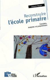 Reconstruire l'école primaire ; constats, analyse et propositions - Couverture - Format classique