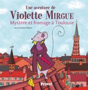 Une aventure de Violette Mirgue T.1 ; mystère et fromage à Toulouse - Couverture - Format classique