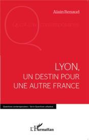 Lyon, un destin pour une autre France - Couverture - Format classique