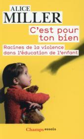 C'est pour ton bien ; racines de la violence dans l'éducation de l'enfant - Couverture - Format classique