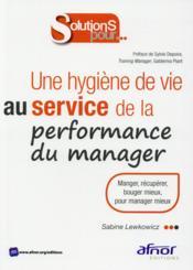 Une hygiène de vie au service de la performance du manager ; manger ; récupérer, bouger mieux, pour manager mieux - Couverture - Format classique