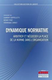 Dynamique normative ; arbitrer et négocier la place de la norme dans l'organisation - Couverture - Format classique