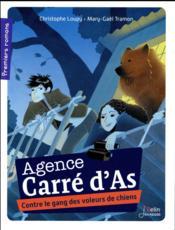Agence Carré d'As T.1 ; contre le gang des voleurs de chiens - Couverture - Format classique