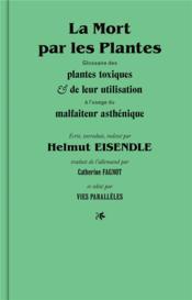 La mort par les plantes ; glossaire des plantes toxiques et de leur utilisation a l'usage du malfaiteur asthénique - Couverture - Format classique