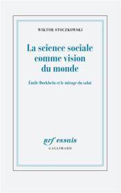 La science sociale comme vision du monde ; Durkheim et le mirage du salut - Couverture - Format classique