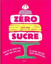 Zéro sucre ; plus de 60 recettes pour dire bye-bye au sucre raffiné sans frustration ! - Couverture - Format classique