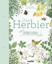 Mon herbier ; identifier et collecter les feuilles et les fleurs - Couverture - Format classique