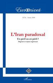 Eurorient t.26 ; l'Iran paradoxal; un péril ou en péril ? dogmes et enjeux régionaux - Intérieur - Format classique