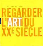 Regarder l'art du xx siecle - Couverture - Format classique
