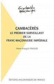 CAMBACERES. Le premier surveillant de la franc-maçonnerie impériale - Couverture - Format classique