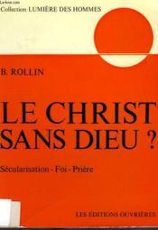 Le Christ Sans Dieu ?, Secularisation, Foi, Priere - Couverture - Format classique