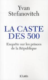 La caste des 500 ; enquête sur les princes de la République - Couverture - Format classique