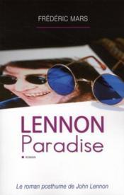 Lennon paradise ; le roman posthume de John Lennon - Couverture - Format classique