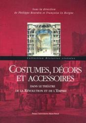 Costumes, décors et accessoires ; dans le théâtre de la Révolution et de l'Empire - Couverture - Format classique
