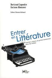 Entrer en littérature ; premiers romans et primo-romanciers dans les limbes - Couverture - Format classique