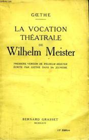La Vocation Theatrale De Wilhelm Meister.Premiere Version De Wilhelm Meister Ercite Par Goethe Dans Sa Jeunesse. - Couverture - Format classique